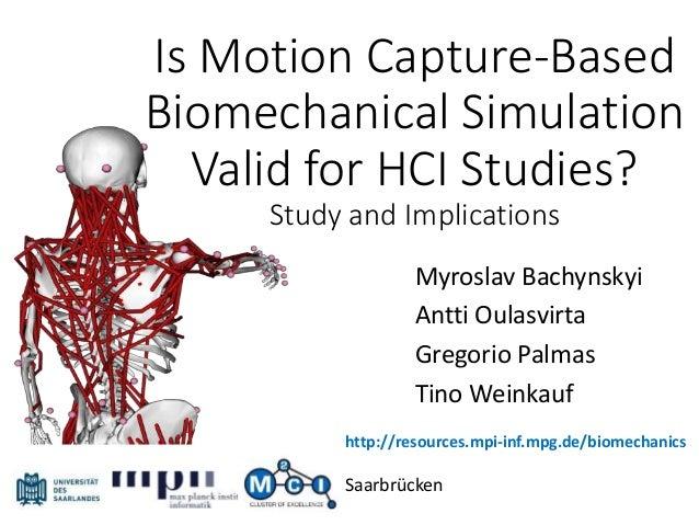 Is Motion Capture-Based Biomechanical Simulation Valid for HCI Studies? Study and Implications Myroslav Bachynskyi Antti O...