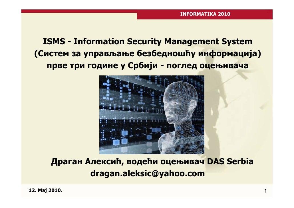 INFORMATIKA 2010         ISMS - Information Security Management System   (Систем за управљање безбедношћу информација)    ...