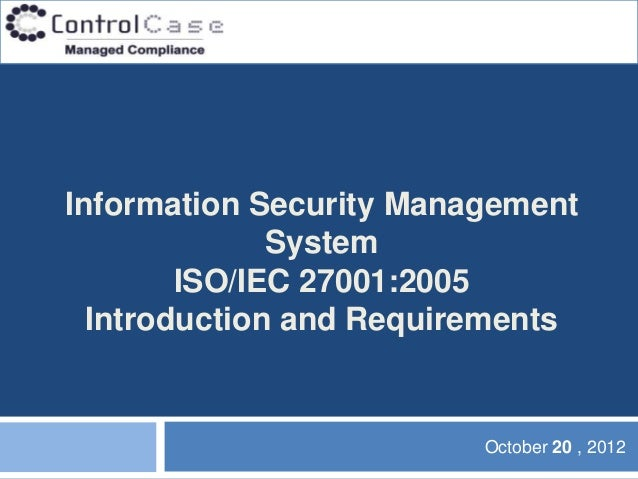 Information Security Management              System        ISO/IEC 27001:2005  Introduction and Requirements              ...