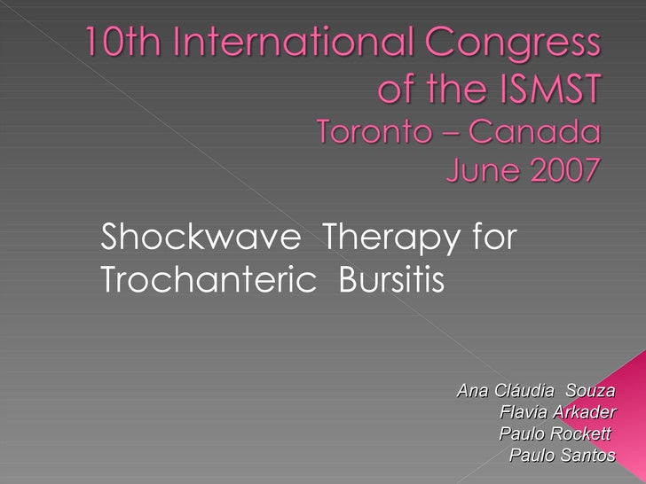 Shockwave  Therapy for  Trochanteric  Bursitis   Ana Cláudia  Souza Flavia Arkader Paulo Rockett  Paulo Santos