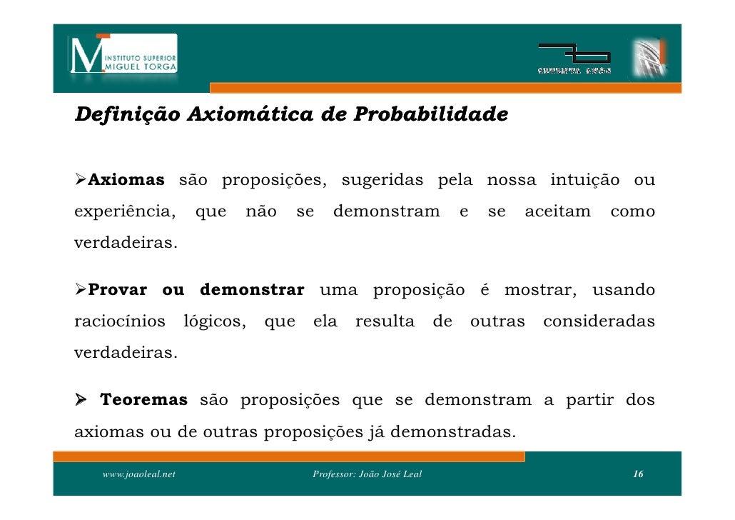 Definição Axiomática de Probabilidade   Axiomas são proposições, sugeridas pela nossa intuição ou experiência,           ...