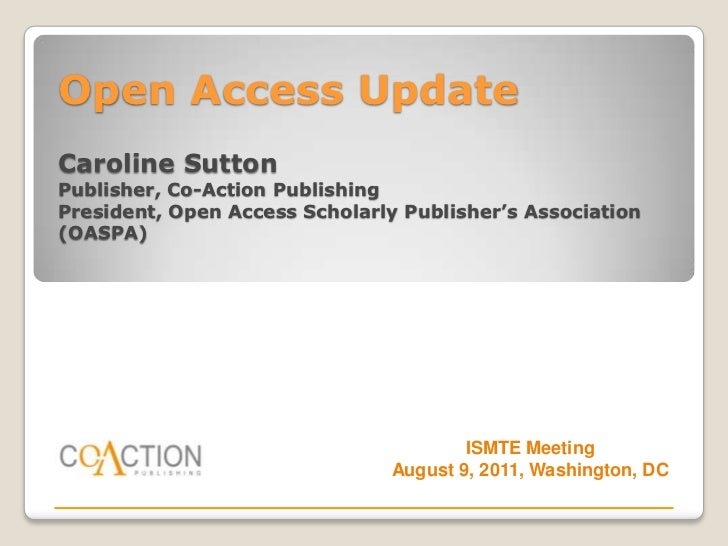 Open Access UpdateCaroline SuttonPublisher, Co-Action PublishingPresident, Open Access Scholarly Publisher's Association(O...