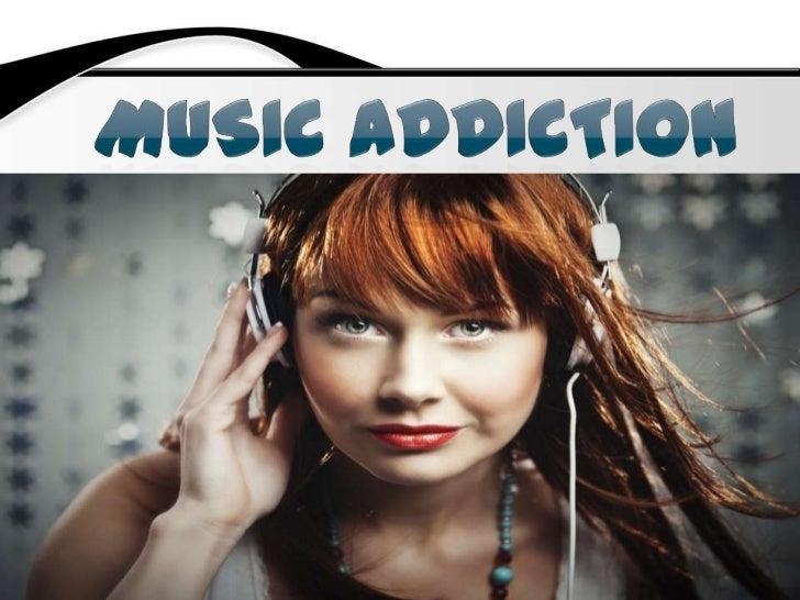 Music addiction<br />