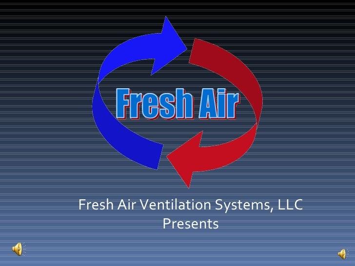 Fresh Air Ventilation Systems, LLC Presents