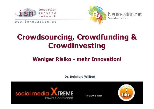 Crowdsourcing, Crowdfunding &       Crowdinvesting   Weniger Risiko - mehr Innovation!              Dr. Reinhard Willfort