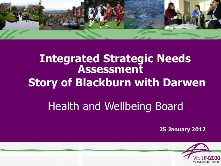 Integrated Strategic Needs         AssessmentStory of Blackburn with Darwen   Health and Wellbeing Board                  ...