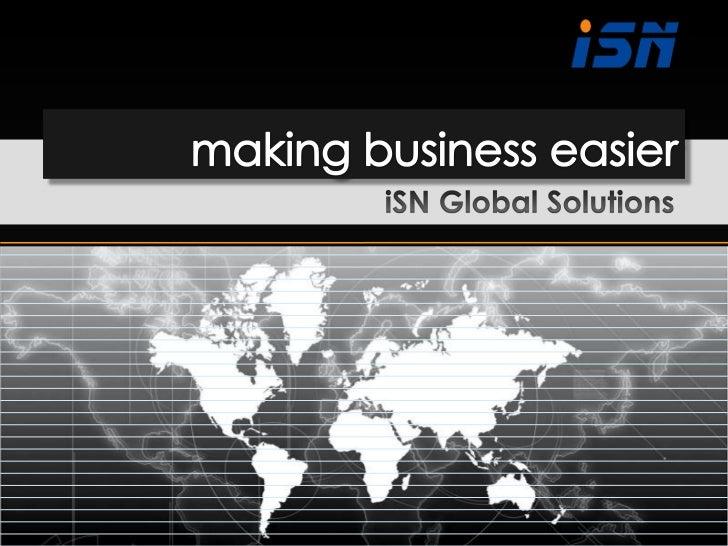 making business easier<br />iSN Global Solutions<br />