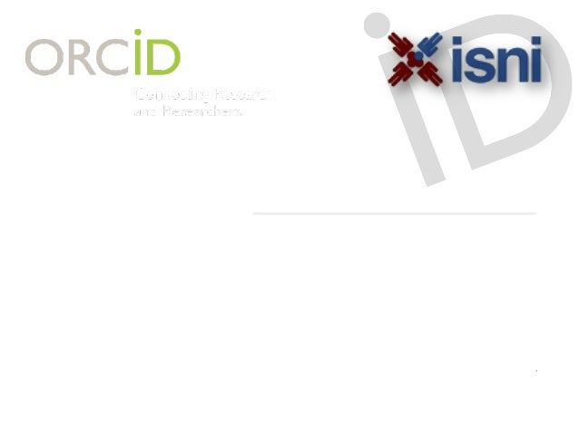Improving Discoverability with Unique Identifiers: ORCID, ISNI, and Implementation NFAIS, 23 July 2014 Laurel L. Haak, PhD...