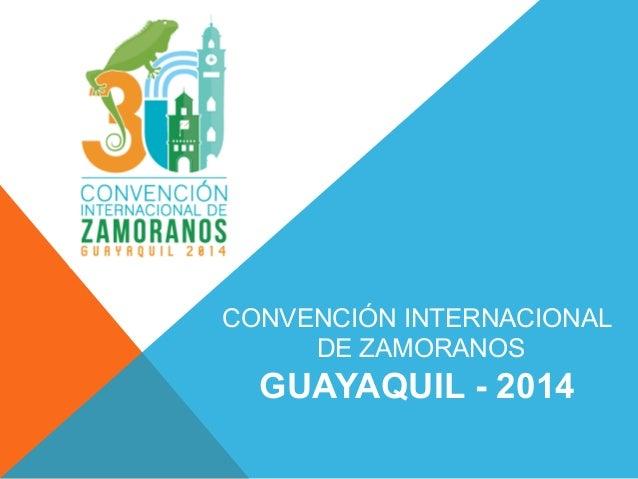 CONVENCIÓN INTERNACIONAL DE ZAMORANOS GUAYAQUIL - 2014