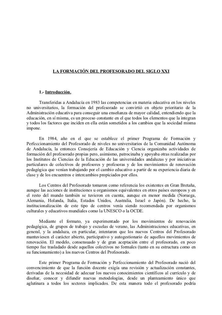 LA FORMACIÓN DEL PROFESORADO DEL SIGLO XXI      1.- Introducción.       Transferidas a Andalucía en 1983 las competencias ...