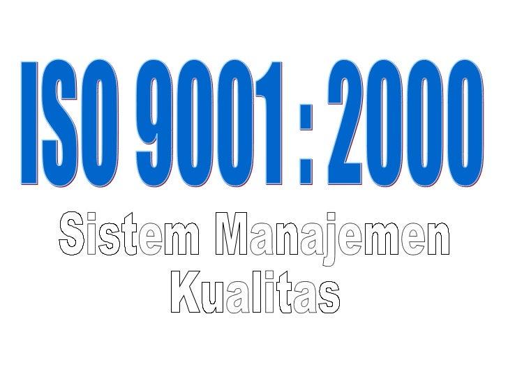 ISO 9001 : 2000 Sistem Manajemen Kualitas