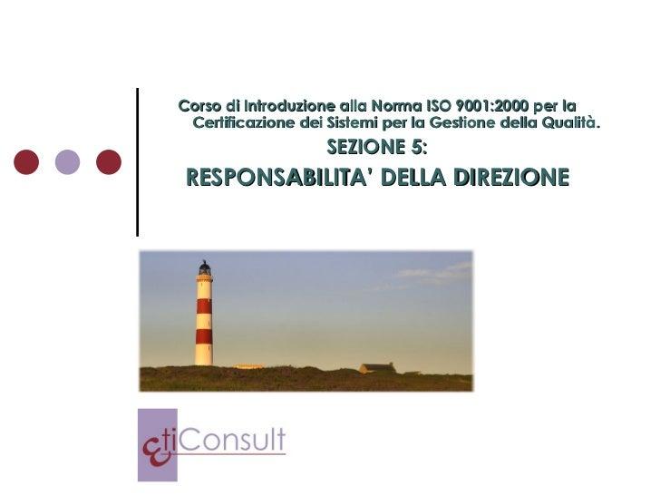 Corso di Introduzione alla Norma ISO 9001:2000 per la Certificazione dei Sistemi per la Gestione della Qualità. SEZIONE 5:...