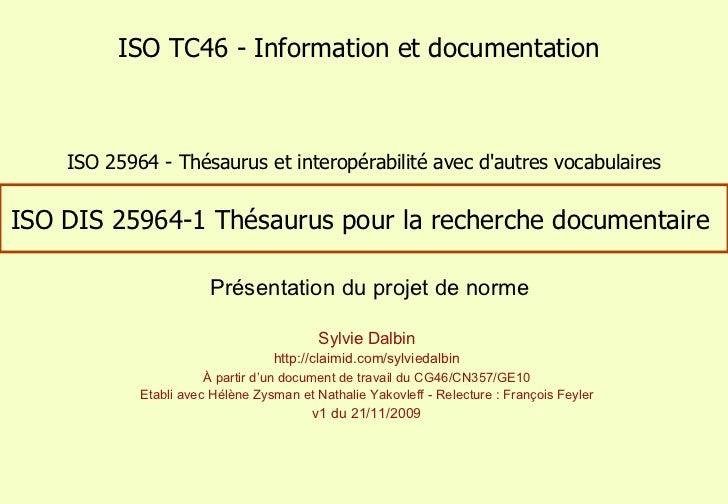 ISO DIS 25964-1 Thésaurus pour la recherche documentaire  Sylvie Dalbin http://claimid.com/sylviedalbin À partir d'un docu...