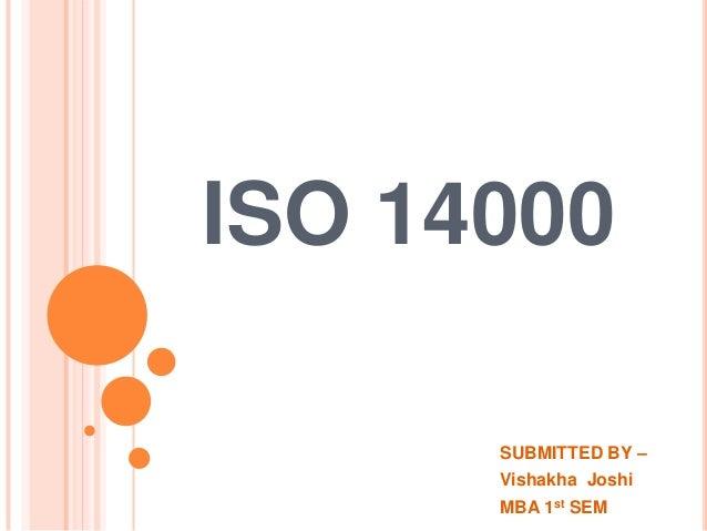 ISO 14000 SUBMITTED BY – Vishakha Joshi MBA 1st SEM