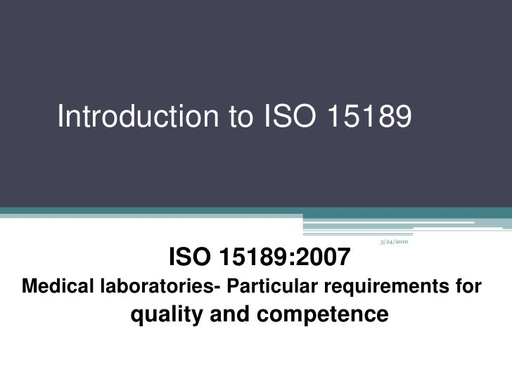 Introduction to ISO 15189<br />ISO 15189:2007 <br />Medical laboratories- Particular requirements for <br />quality and co...