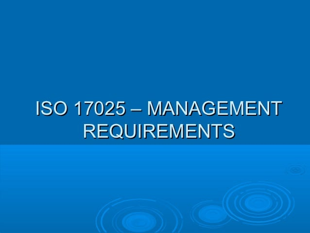 ISO 17025 – MANAGEMENT     REQUIREMENTS