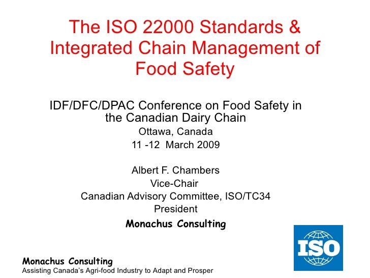 The ISO 22000 Standards & Integrated Chain Management of Food Safety IDF/DFC/DPAC Conference on Food Safety in the Canadia...
