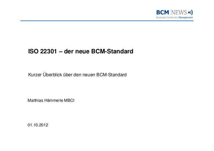 ISO 22301 – der neue BCM-StandardKurzer Überblick über den neuen BCM-Standard                                BCM StandardM...