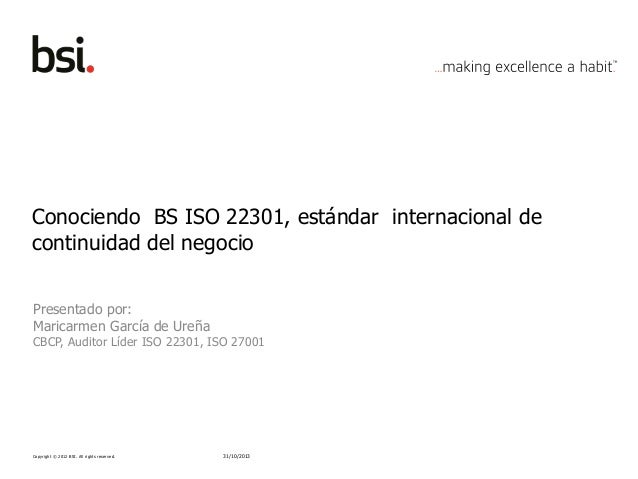 Copyright © 2012 BSI. All rights reserved. Conociendo BS ISO 22301, estándar internacional de continuidad del negocio Pres...