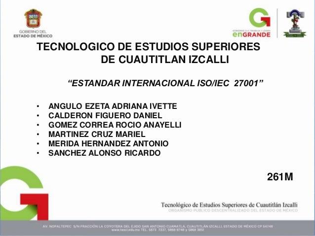 """TECNOLOGICO DE ESTUDIOS SUPERIORES DE CUAUTITLAN IZCALLI """"ESTANDAR INTERNACIONAL ISO/IEC 27001"""" • ANGULO EZETA ADRIANA IVE..."""