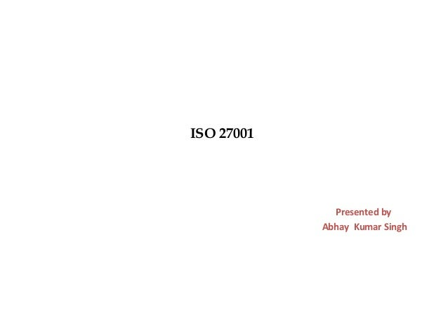 ISO 27001  Presented by Abhay Kumar Singh