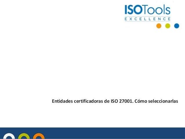 Entidades certificadoras de ISO 27001. Cómo seleccionarlas