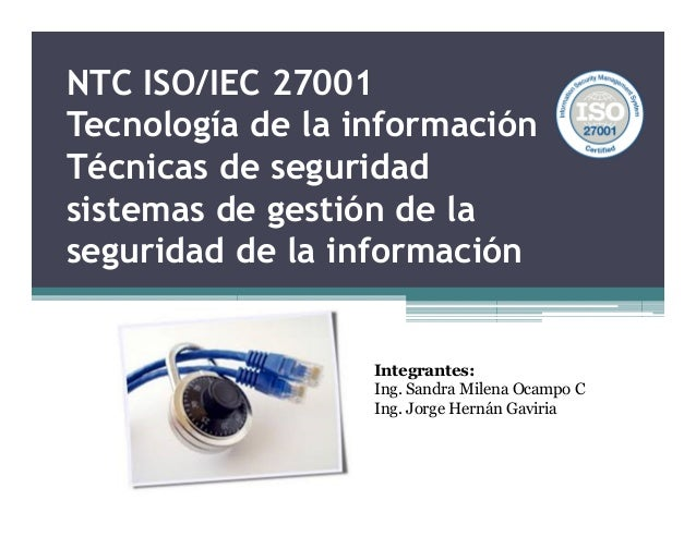 NTC ISO/IEC 27001 Tecnología de la información Técnicas de seguridad sistemas de gestión de la seguridad de la información...