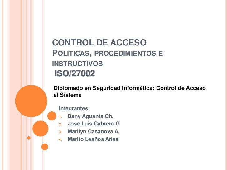 CONTROL DE ACCESOPoliticas, procedimientos e instructivos ISO/27002 <br />Diplomado en Seguridad Informática: Control de A...