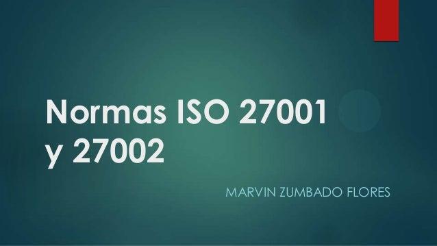 Normas ISO 27001y 27002MARVIN ZUMBADO FLORES