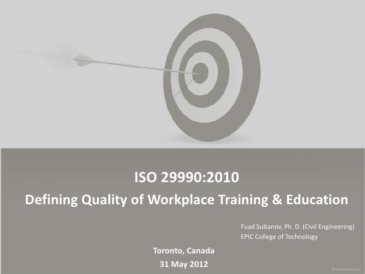 ISO 29990:2010Defining Quality of Workplace Training & Education                                     Fuad Sultanov, Ph. D....