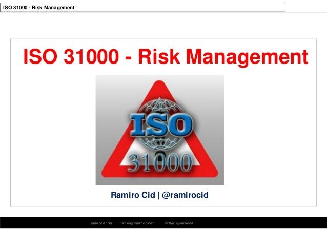 ramirocid.com ramiro@ramirocid.com Twitter: @ramirocid ISO 31000 - Risk Management Ramiro Cid   @ramirocid ISO 31000 - Ris...