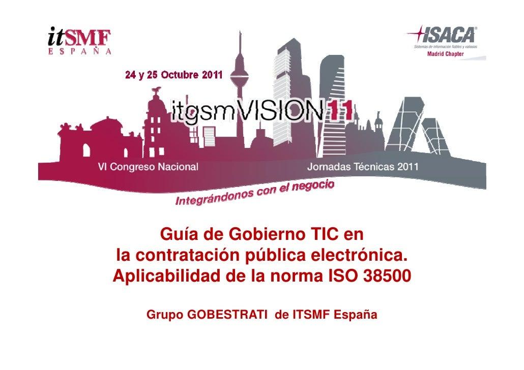 Guía de Gobierno TIC enla contratación pública electrónica.Aplicabilidad de la norma ISO 38500    Grupo GOBESTRATI d ITSMF...