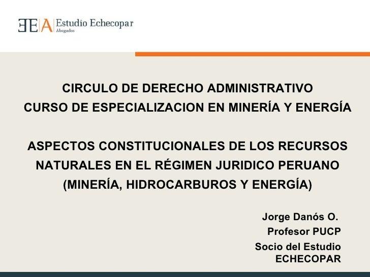 CIRCULO DE DERECHO ADMINISTRATIVO CURSO DE ESPECIALIZACION EN MINERÍA Y ENERGÍA ASPECTOS CONSTITUCIONALES DE LOS RECURSOS ...