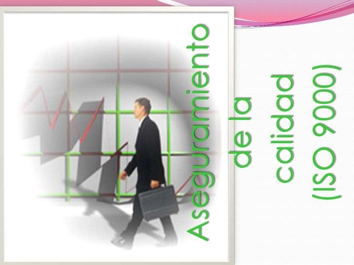 Aseguramiento <br />de la<br /> calidad<br />(ISO 9000)<br />