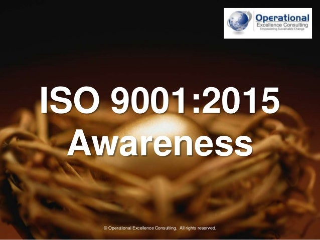 ISO 9001 Awareness  Copyrights of all the pictures used in this presentation are held by their respective owners.  © Opera...