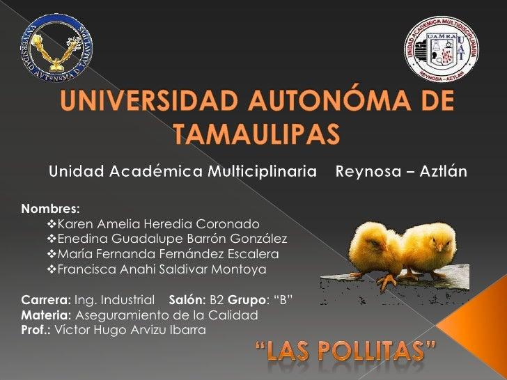 UNIVERSIDAD AUTONÓMA DE TAMAULIPAS<br />Unidad Académica Multiciplinaria    Reynosa – Aztlán<br />Nombres: <br /><ul><li>K...