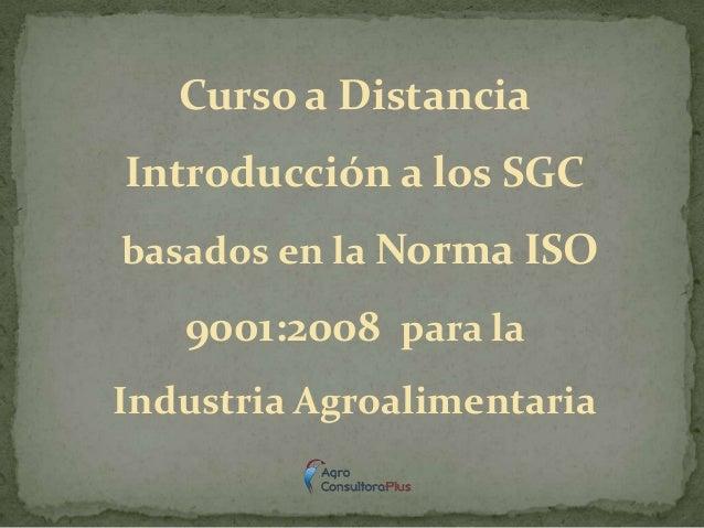 Curso a DistanciaIntroducción a los SGCbasados en la Norma ISO9001:2008 para laIndustria Agroalimentaria