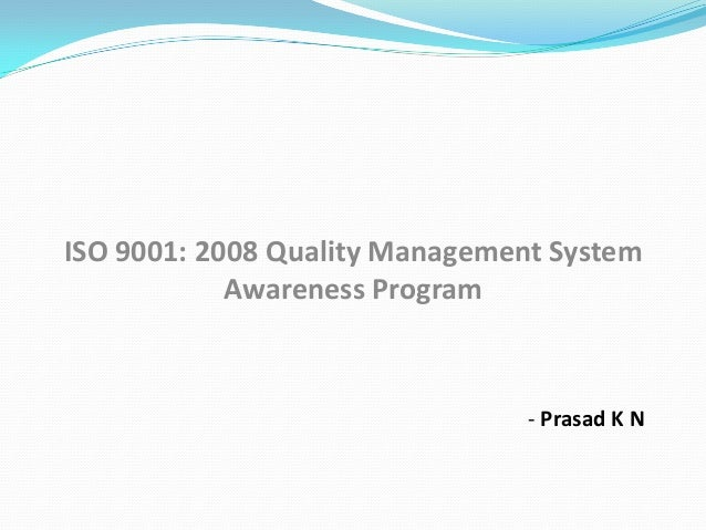 ISO 9001: 2008 Quality Management System Awareness Program  - Prasad K N
