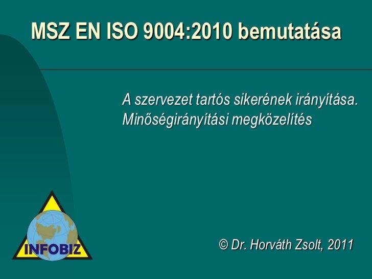 MSZ EN ISO 9004:2010 bemutatása         A szervezet tartós sikerének irányítása.         Minőségirányítási megközelítés   ...