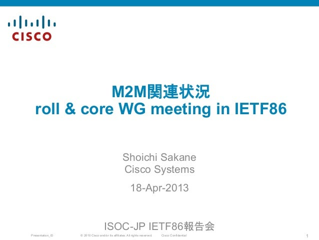 © 2010 Cisco and/or its affiliates. All rights reserved. Cisco ConfidentialPresentation_ID 1 M2M関連状況 roll & core WG meetin...