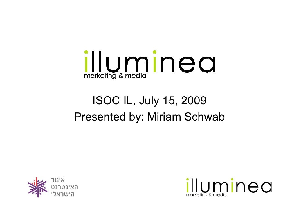 ISOC IL, July 15, 2009 Presented by: Miriam Schwab