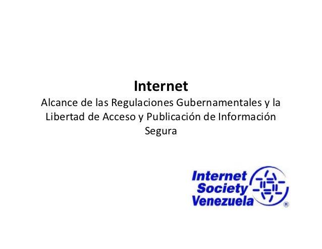 InternetAlcance de las Regulaciones Gubernamentales y la Libertad de Acceso y Publicación de Información                  ...