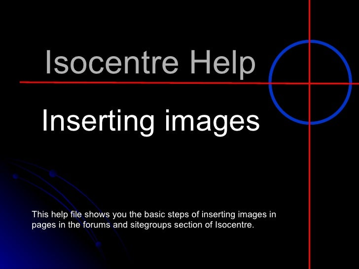 Isocentre Help   Inserting Images