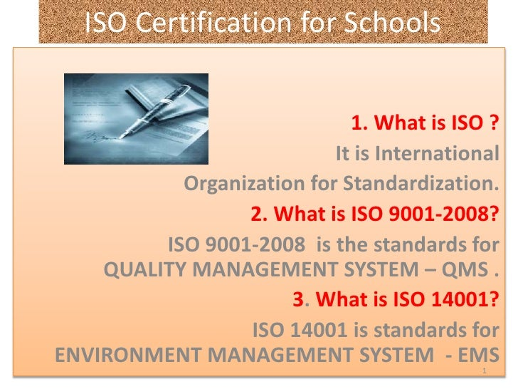 ISO Certification for Schools <br />1. What is ISO ?<br />It is International  <br />Organization for Standardization. <br...