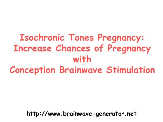 Isochronic Tones Pregnancy: Increase Chances of Pregnancy with Conception Brainwave Stimulation  http://www.brainwave-gene...