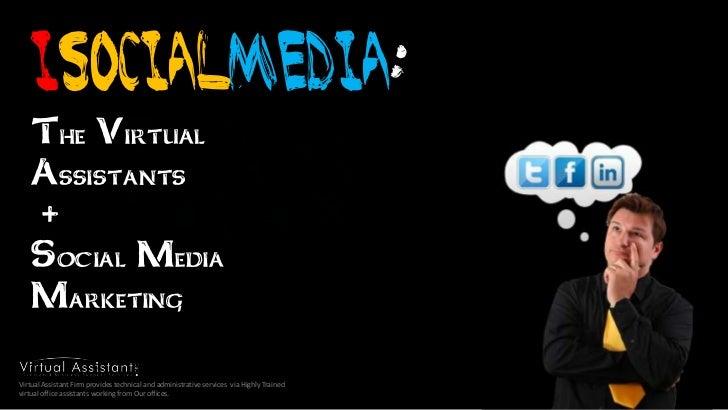 iSocialMedia: <br />The Virtual Assistants<br /> +<br />Social Media Marketing<br />Virtual Assistant Firm provides techni...