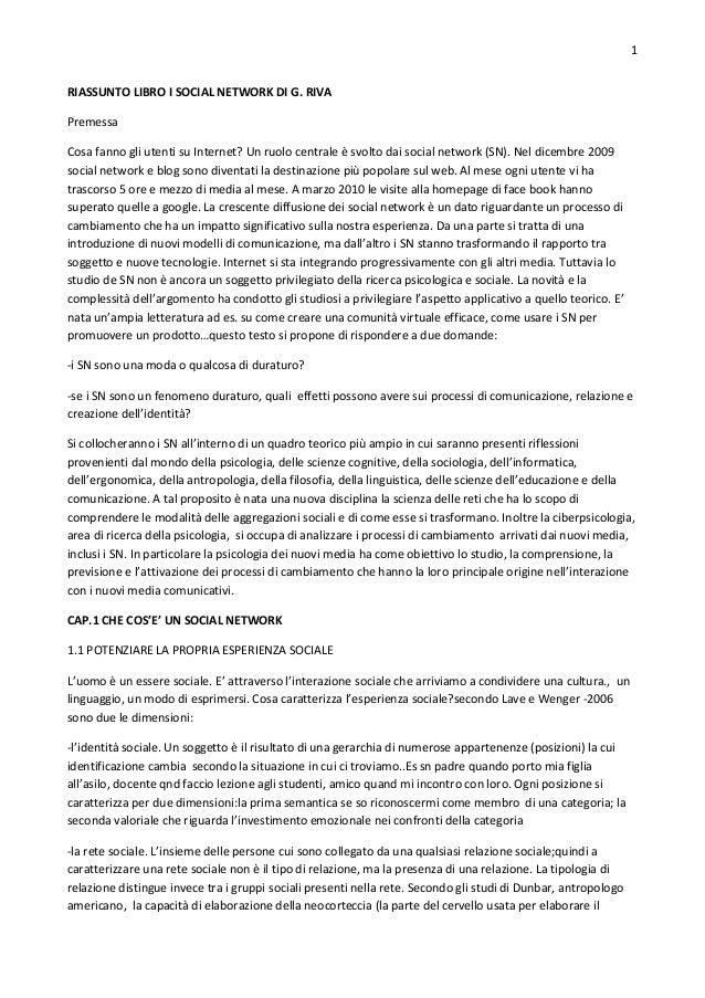 1 RIASSUNTO LIBRO I SOCIAL NETWORK DI G. RIVA Premessa Cosa fanno gli utenti su Internet? Un ruolo centrale è svolto dai s...