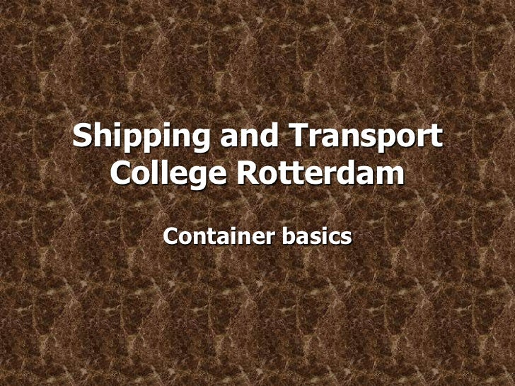 Shipping and Transport  College Rotterdam     Container basics