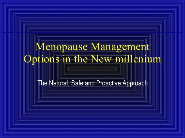 Menopause Management Options in the New millenium The Natural, Safe and Proactive Approach