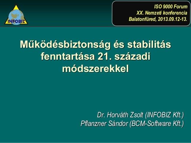 Működésbiztonság és stabilitás fenntartása 21. századi módszerekkel Dr. Horváth Zsolt (INFOBIZ Kft.) Pflanzner Sándor (BCM...